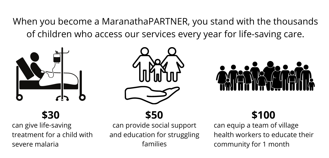 When you become a MaranathaPARTNER, you stand with the thousands of children who access our services every year for life-saving care.